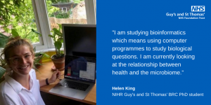 """""""I am studying bioinformatics which means using computer programmes to study biological questions. I am currently looking at the relationship between health and the microbiome."""""""