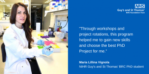 """""""Through workshops and project rotations, this program helped me to gain new skills and choose the best PhD Project for me."""" Maria Lillina Vignola NIHR Guy's and St Thomas' BRC PhD student"""